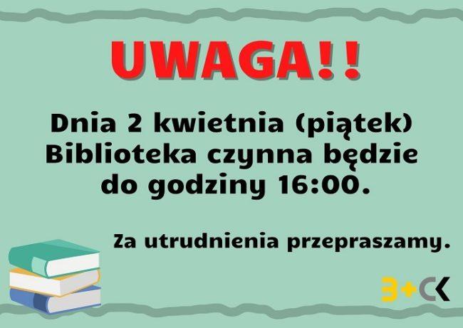 Dnia 2 kwietnia Biblioteka czynna do godziny 16:00.